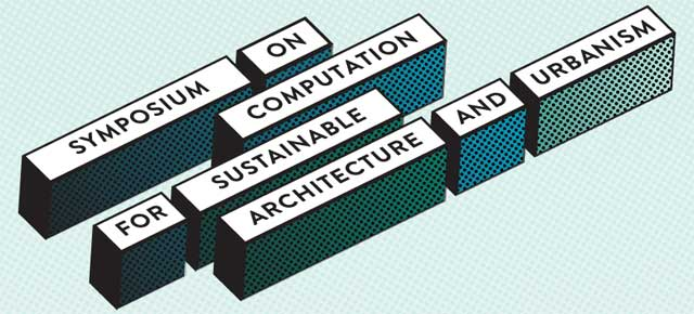 Symposium on Computation for Sustainable Architecture and Urbanism (Videos & Slides)